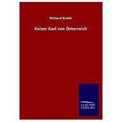 Kaiser Karl von Österreich. Richard Kralik  - Buch