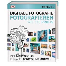 Digitale Fotografie. Fotografieren wie die Profis als Buch von Tom Ang