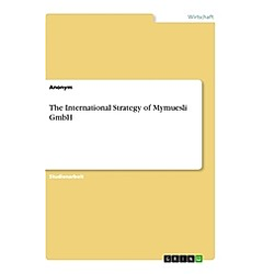 The International Strategy of Mymuesli GmbH. Anonym  - Buch