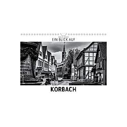 Ein Blick auf Korbach (Wandkalender 2021 DIN A4 quer)