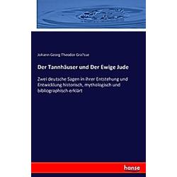 Der Tannhäuser und Der Ewige Jude. Johann Georg Theodor Grasse  - Buch