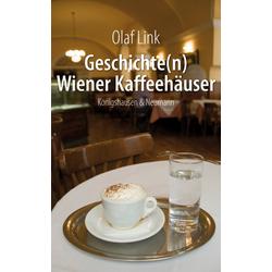 Geschichte(n) Wiener Kaffeehäuser als Buch von Olaf Link
