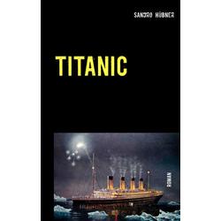 TITANIC: Buch von Sandro Hübner