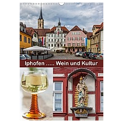 Iphofen - Wein und Kultur (Wandkalender 2021 DIN A3 hoch)