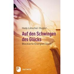 Auf den Schwingen des Glücks als Buch von Hedy Lötscher-Gugler
