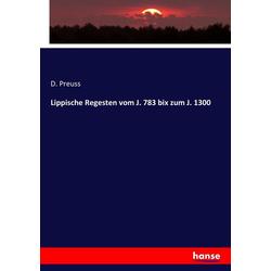 Lippische Regesten vom J. 783 bix zum J. 1300 als Buch von D. Preuss