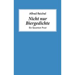 Nicht nur Biergedichte als Buch von Alfred Reichel