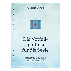 Die Notfallapotheke für die Seele. Ruediger Dahlke  - Buch