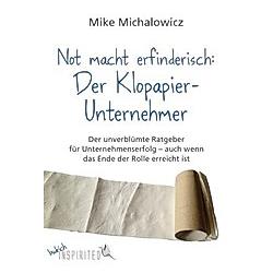Not macht erfinderisch: Der Klopapier-Unternehmer. Mike Michalowicz  - Buch