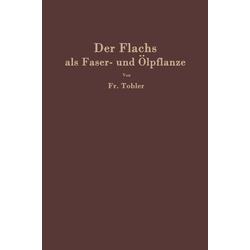 Der Flachs als Faser- und Ölpflanze als Buch von F. Tobler
