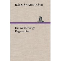 Der wundertätige Regenschirm als Buch von Kálmán Mikszáth
