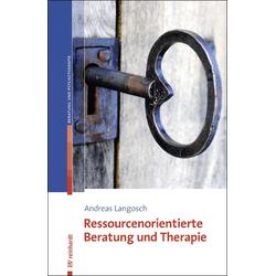 Ressourcenorientierte Beratung und Therapie: eBook von Andreas Langosch