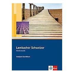 Lambacher-Schweizer Analysis Grundkurs: Lambacher Schweizer Mathematik Analysis Grundkurs  m. 1 CD-ROM. Lambacher-Schweizer  - Buch