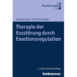 Therapie der Essstörung durch Emotionsregulation: eBook von Ulrich Schweiger/ Valerija Sipos