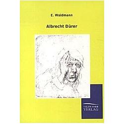 Albrecht Dürer. E. Waldmann  - Buch