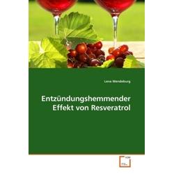 Entzündungshemmender Effekt von Resveratrol als Buch von Lena Wendeburg