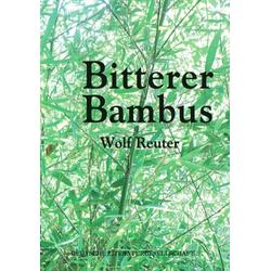 Bitterer Bambus als Buch von Wolf Reuter