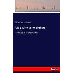 Die Bauern vor Weinsberg. Eduard von Bauernfeld  - Buch