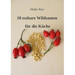 10 essbare Wildsamen für die Küche: eBook von Heike Rau