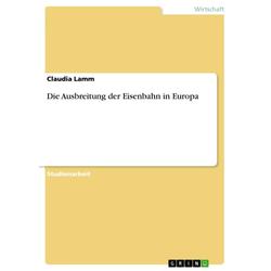 Die Ausbreitung der Eisenbahn in Europa: eBook von Claudia Lamm