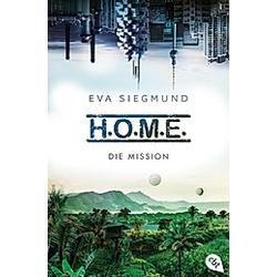 Die Mission / H.O.M.E. Bd.2. Eva Siegmund  - Buch