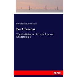 Der Amazonas als Buch von Daniel Schütz zu Holzhausen