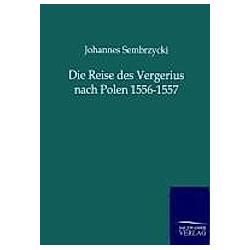 Die Reise des Vergerius nach Polen 1556-1557. Johannes Sembrzycki  - Buch