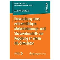 Entwicklung eines echtzeitfähigen Motorströmungs- und Stickoxidmodells zur Kopplung an einen HiL-Simulator. Aras Mirfendreski  - Buch
