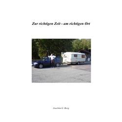 Zur richtigen Zeit - am richtigen Ort als Buch von Joachim G. Berg