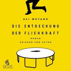 Die Entdeckung der Fliehkraft als Hörbuch CD von Kai Weyand
