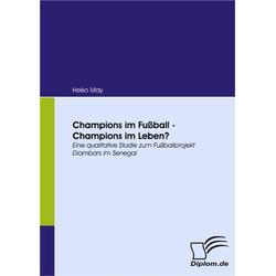 Champions im Fußball - Champions im Leben? als Buch von Heiko May