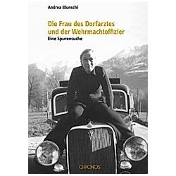 Die Frau des Dorfarztes und der Wehrmachtoffzier. Andrea Blunschi  - Buch
