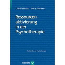 Ressourcenaktivierung in der Psychotherapie: Buch von Ulrike Willutzki/ Tobias Teismann