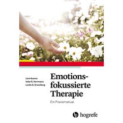Emotionsfokussierte Therapie: Buch von Lars Auszra/ Imke Herrmann/ Leslie S. Greenberg