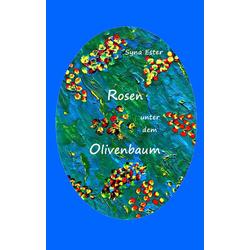 Rosen unter dem Olivenbaum: Buch von Syna Ester