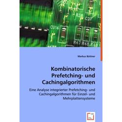 Kombinatorische Prefetching- und Cachingalgorithmen als Buch von Markus Büttner