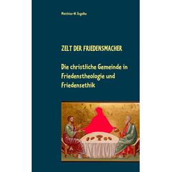 Zelt der Friedensmacher als Buch von Matthias-W. Engelke