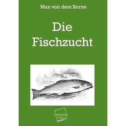 Die Fischzucht als Buch von Max von dem Borne