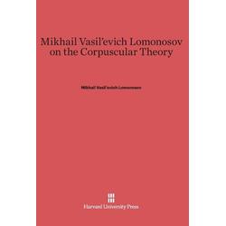 Mikhail Vasil'evich Lomonosov on the Corpuscular Theory als Buch von Mikhail Vasil'evich Lomonosov