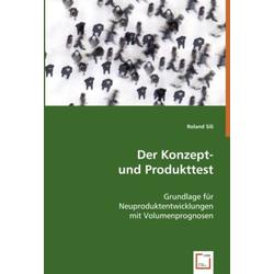 Der Konzept- und Produkttest als Buch von Roland Sili