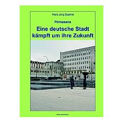 Pirmasens - Eine deutsche Stadt kämpft um ihre Zukunft. Hans Jörg Steahle  - Buch