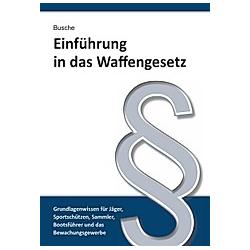 Einführung in das Waffengesetz. André Busche  - Buch
