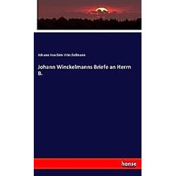 Johann Winckelmanns Briefe an Herrn B.. Johann Joachim Winckelmann  - Buch