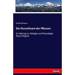 Die Wurzelhaare der Pflanzen. Frank Schwarz  - Buch