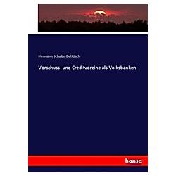 Vorschuss- und Creditvereine als Volksbanken. Hermann Schulze-Delitzsch  - Buch