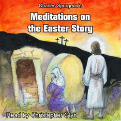 Charles Spurgeon's Meditations On The Easter Story als Hörbuch Download von Charles Spurgeon