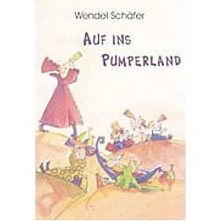 Auf ins Pumperland. Wendel Schäfer  - Buch