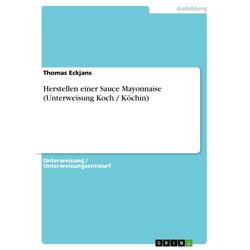 Herstellen einer Sauce Mayonnaise (Unterweisung Koch / Köchin): eBook von Thomas Eckjans