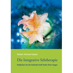 Die Integrative Sehtherapie: Buch von Robert-Michael Kaplan