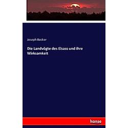 Die Landvögte des Elsass und ihre Wirksamkeit. Joseph Becker  - Buch